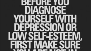 before-you-diagnose-yourself-with-depression-or-low-self-esteem-first-make-sure-in-fact-you-are-not-surrounded-by-assholes